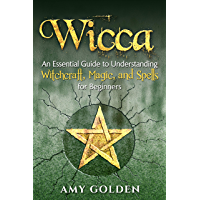Wicca: An Essential Guide to Understanding Witchcraft, Magic, and Spells for Beginners (English Edition)