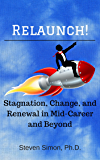 RELAUNCH! Stagnation, Change, and Renewal in Mid-Career and Beyond (Mid-Career Change Book 2)