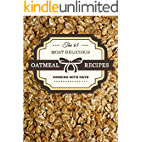 Oatmeal Recipes: The 65 Most Delicious Oatmeal Recipes (Superfood Recipes Book 13)