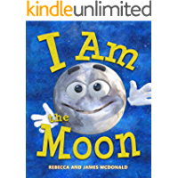 I Am the Moon: A Book About the Moon for Kids (I Am Learning: Educational Series for Kids)