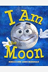 I Am the Moon: A Book About the Moon for Kids Kindle Edition