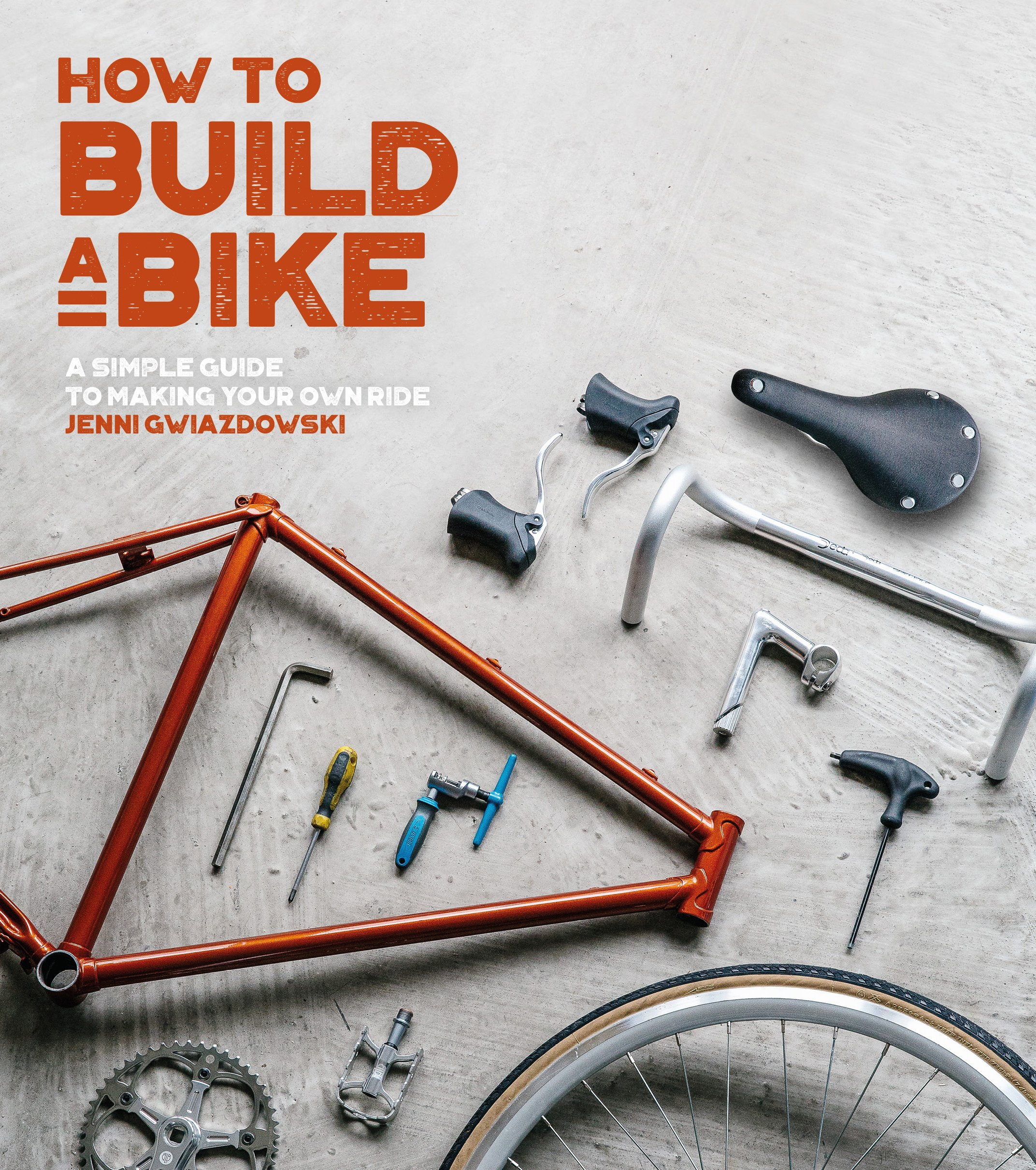 How To Build A Bike A Simple Guide To Making Your Own Ride Paperback