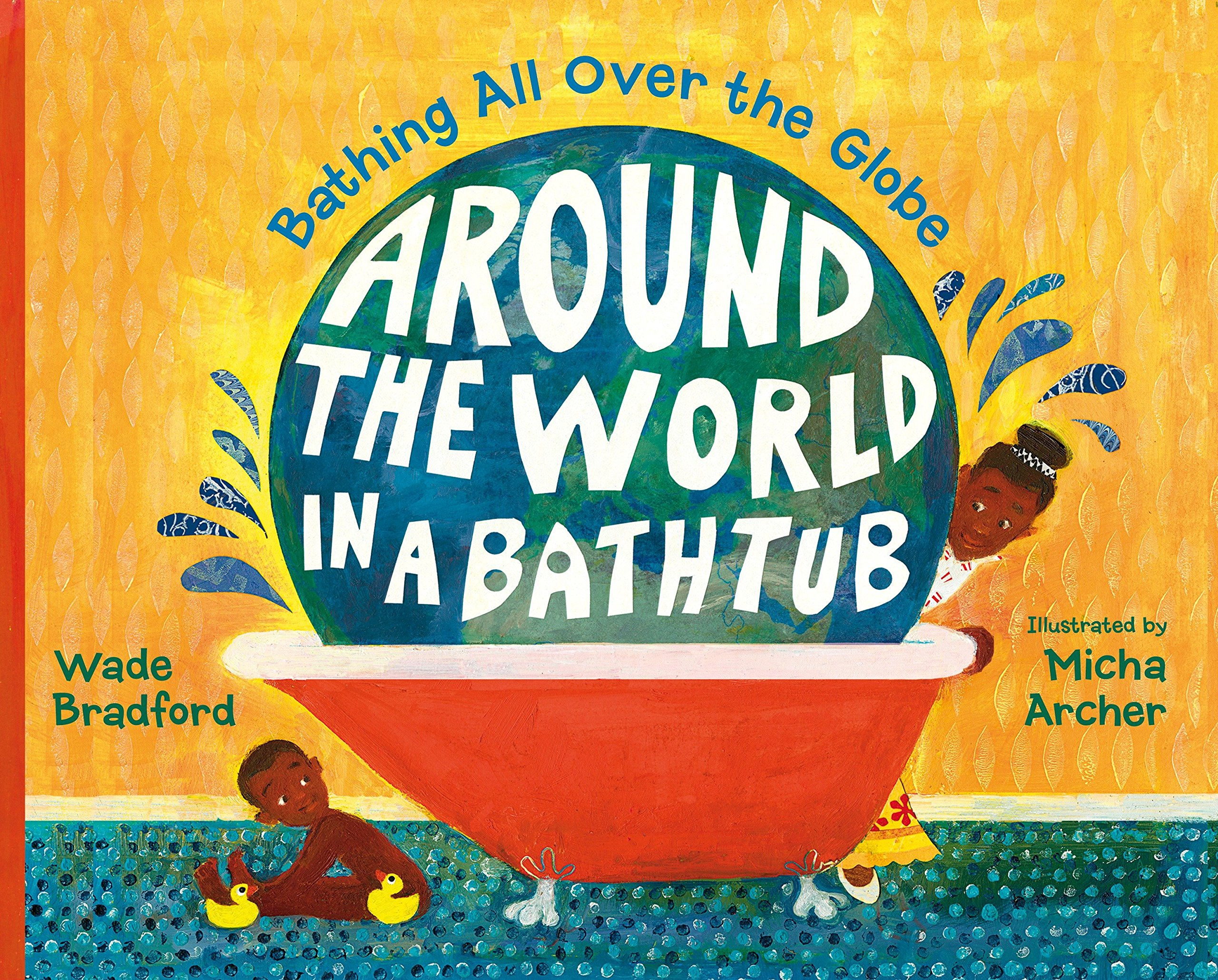 Around the World in a Bathtub: Bathing All Over the Globe: Wade ...