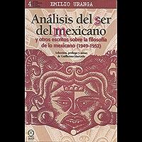 Análisis del ser del mexicano: y otros escritos sobre la filosofía de lo mexicano (1949-1952) (Las semanas del jardín nº 4) (Spanish Edition)