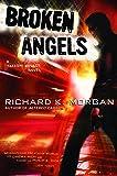 Broken Angels: A Novel (Takeshi Kovacs)
