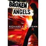 Broken Angels: A Novel (Takeshi Kovacs)