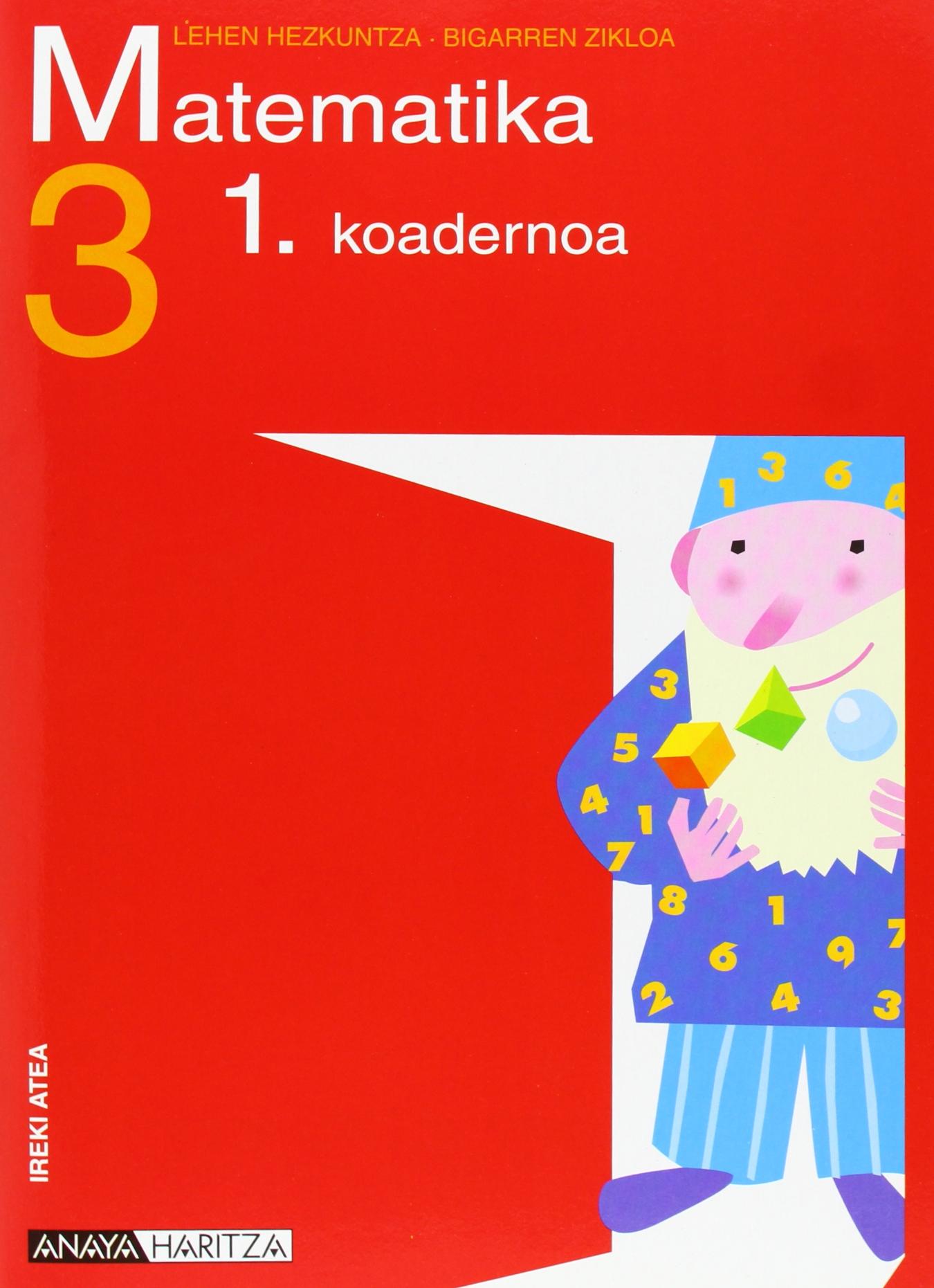Matematika 3. 1 koadernoa. (Ireki Atea) (Euskera) Tapa blanda – 26 may 2008 Luis Ferrero de Pablo ANAYA EDUCACIÓN 8466769331 YQ