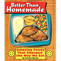 Better Than Homemade: Amazing Foods That Changed the Way We Eat