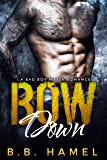 Bow Down: A Bad Boy Mafia Romance
