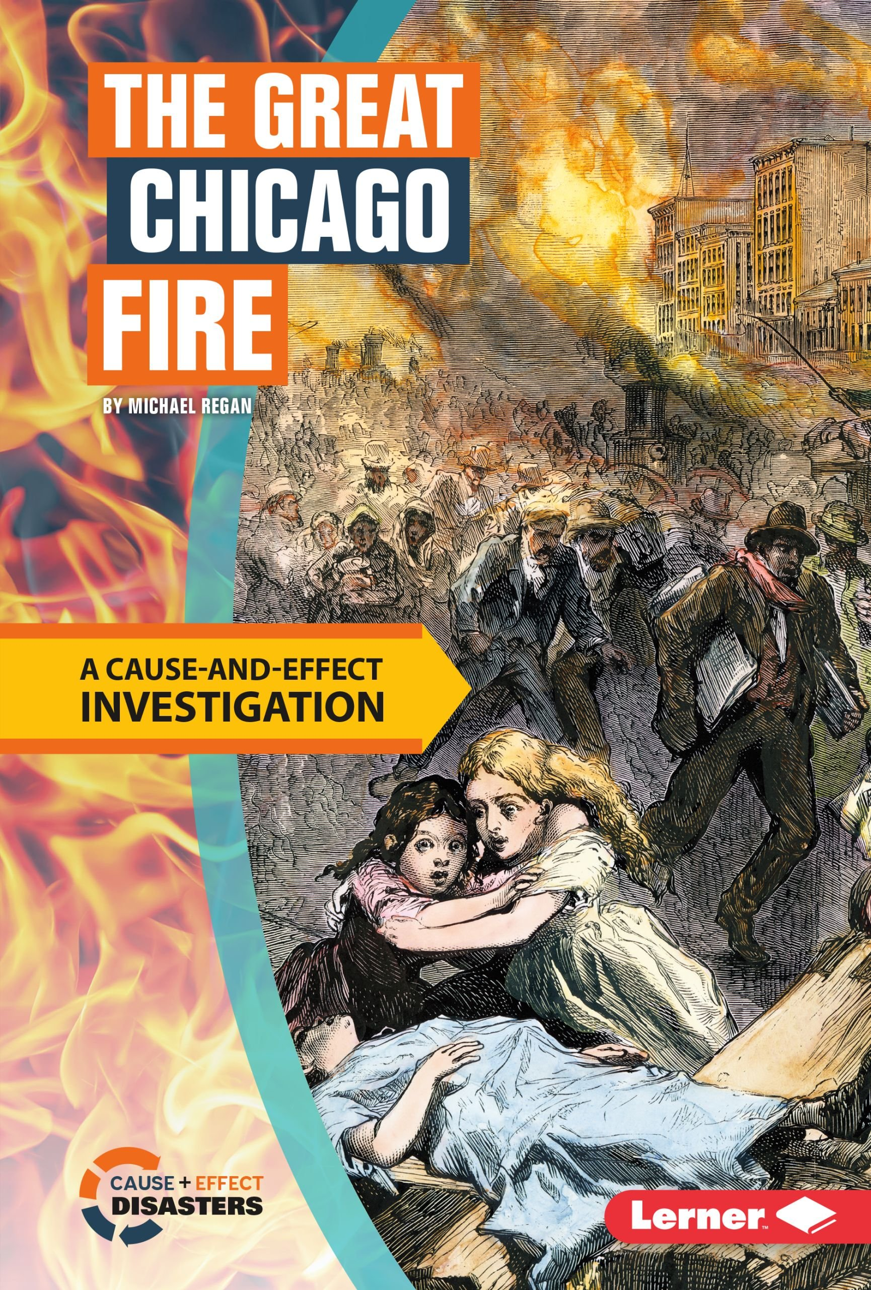 The Great Chicago Fire: A Cause-And-Effect Investigation (Cause-And-Effect Disasters)