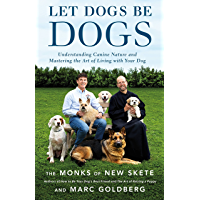Let Dogs Be Dogs: Understanding Canine Nature and Mastering the Art of Living with Your Dog (English Edition)