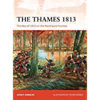 The Thames 1813: The War of 1812 on the Northwest Frontier (Campaign Book 302)