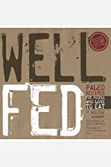 Well Fed: Paleo Recipes for People Who Love to Eat Kindle Edition