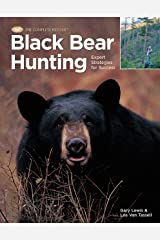 Black Bear Hunting: Expert Strategies for Success (The Complete Hunter) Kindle Edition