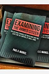 Examining the Armed Citizen: the Historic Struggle Between Man and the State for the Control of Small Arms Kindle Edition