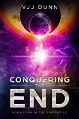 Conquering The End: Book 4 in The Survival of the End Time Remnants Kindle Edition