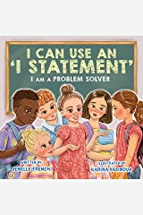 I Can Use an I Statement: I Am a Problem Solver Series Kindle Edition