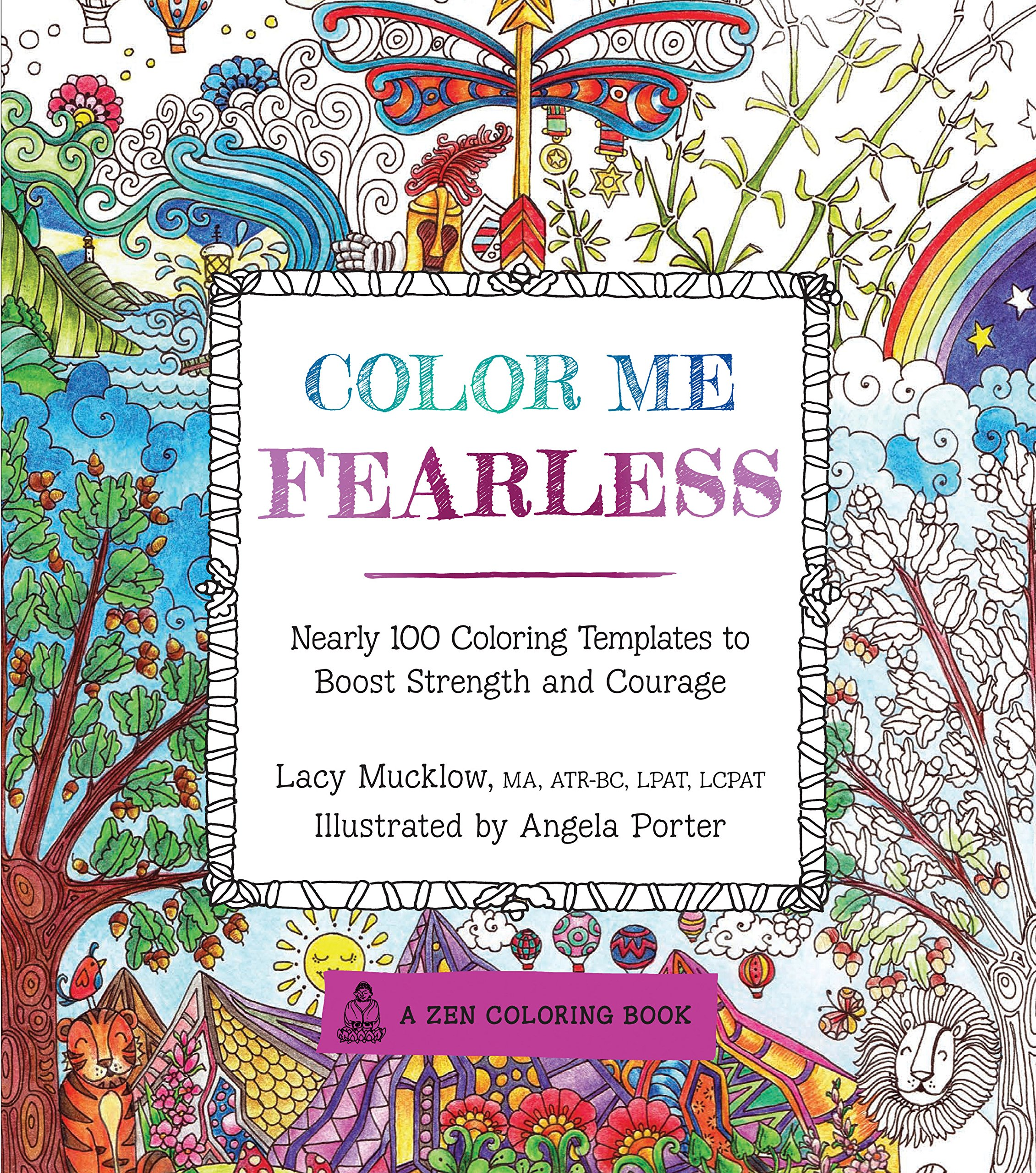 Color Me Fearless Nearly 100 Coloring Templates To Boost Strength And Courage A Zen Book Lacy Mucklow Angela Porter 9781631061950