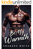 Be My Warmth: BWWM Romance  (Brothers From Money  Book 13)
