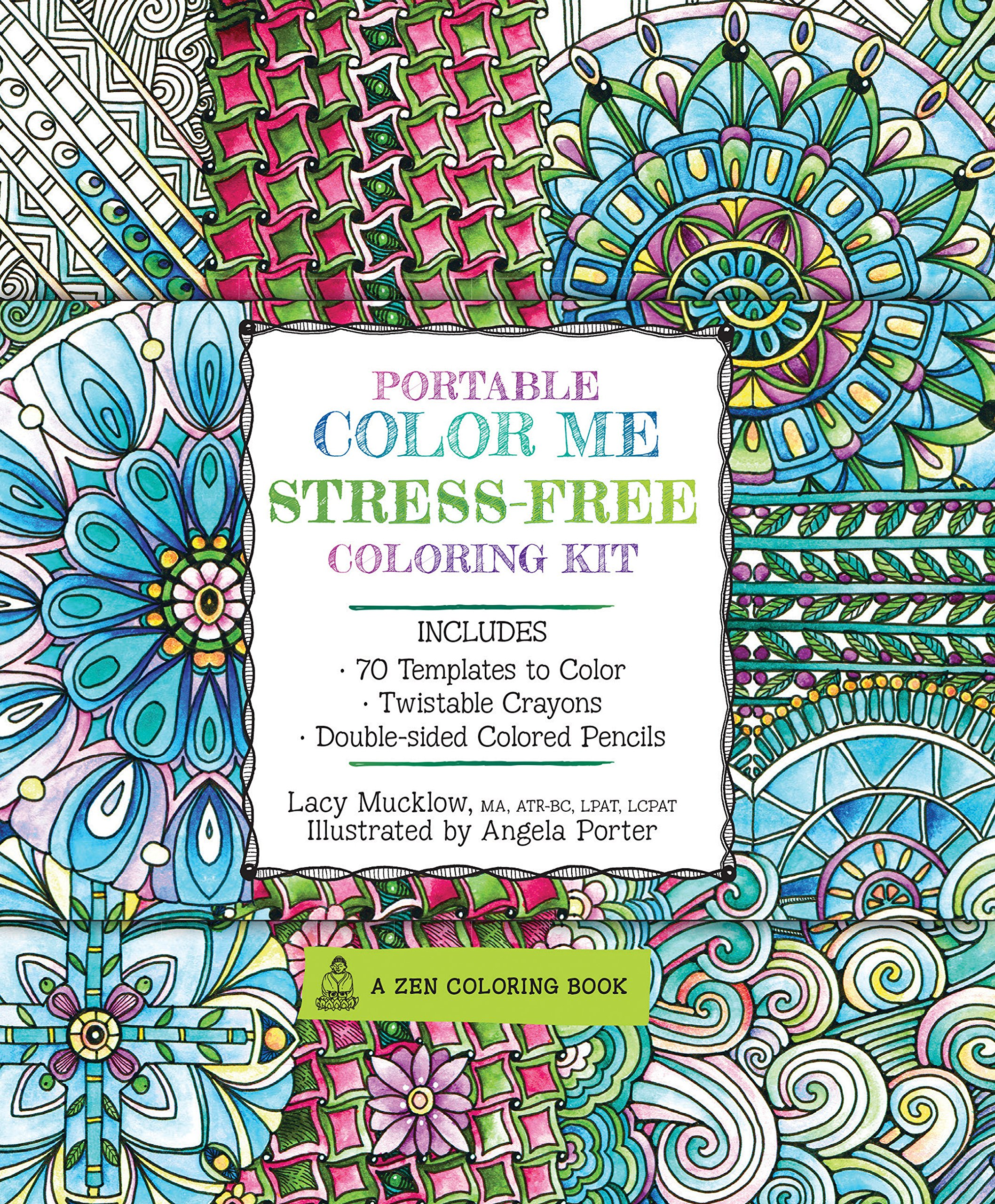 Portable Color Me Stress Free Coloring Kit Includes Book Colored Pencils And Twistable Crayons A Zen Lacy Mucklow Angela Porter