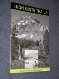 High Uinta trails: A hiking and backpacking guide to the High Uintas Wilderness and surrounding areas