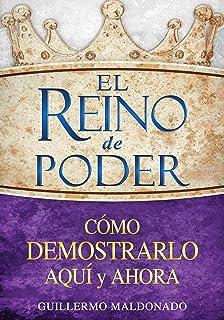 El reino de poder: Cómo demostrarlo aquí y ahora (Spanish Edition)