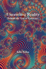 Unraveling Reality: Behind the Veil of Existence Kindle Edition