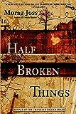 Half Broken Things: A Novel