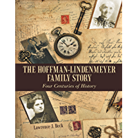 The Hoffman-Lindenmeyer Family Story: Four Centuries of History (English Edition)