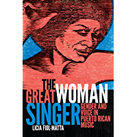 The Great Woman Singer: Gender and Voice in Puerto Rican Music (Refiguring American Music) book cover