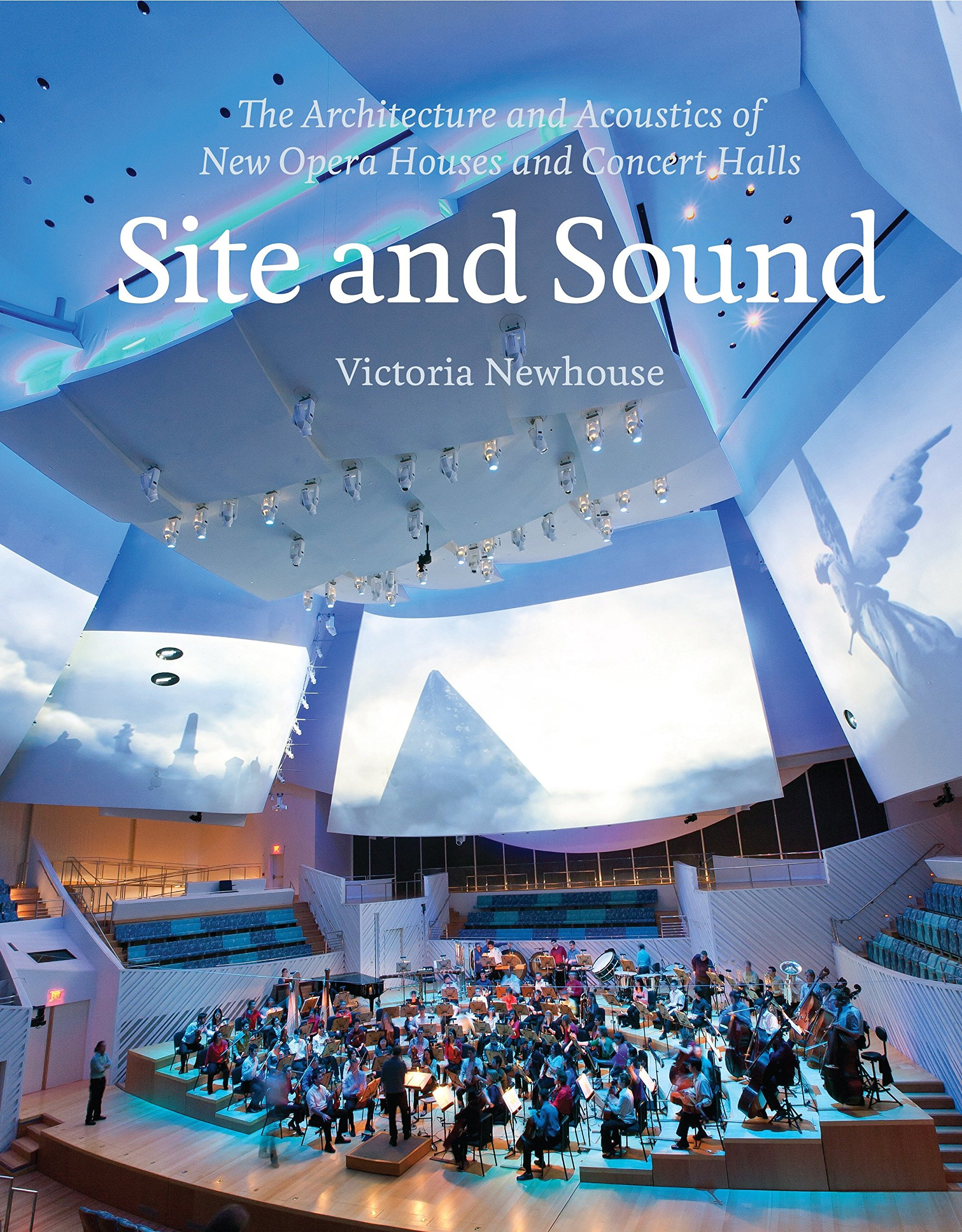 Site and Sound: The Architecture and Acoustics of New Opera Houses and Concert Halls by The Monacelli Press