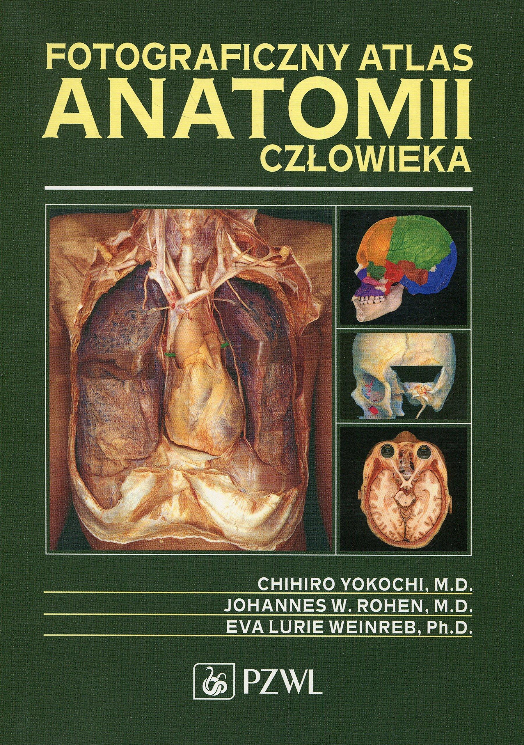 Fotograficzny atlas anatomii czlowieka: Rohen Johannes W., Weinreb ...