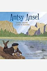 Antsy Ansel: Ansel Adams, a Life in Nature Kindle Edition