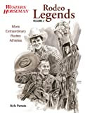 Rodeo Legends, Volume 2: More Extraordinary Rodeo Athletes (Western Horseman Books)