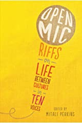 Open Mic: Riffs on Life Between Cultures in Ten Voices Kindle Edition