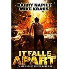 It Falls Apart: It Falls Apart Book 1: (A Post-Apocalyptic Survival Thriller)