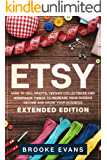 Etsy: How to Sell Crafts, Vintage Collectibles and  Homemade Things to Increase Your Passive Income  and Grow Your Business - Extended Edition