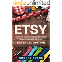 Etsy: How to Sell Crafts, Vintage Collectibles and Homemade Things to Increase Your Passive Income and Grow Your…