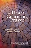 The Heart of Centering Prayer: Nondual Christianity in Theory and Practice