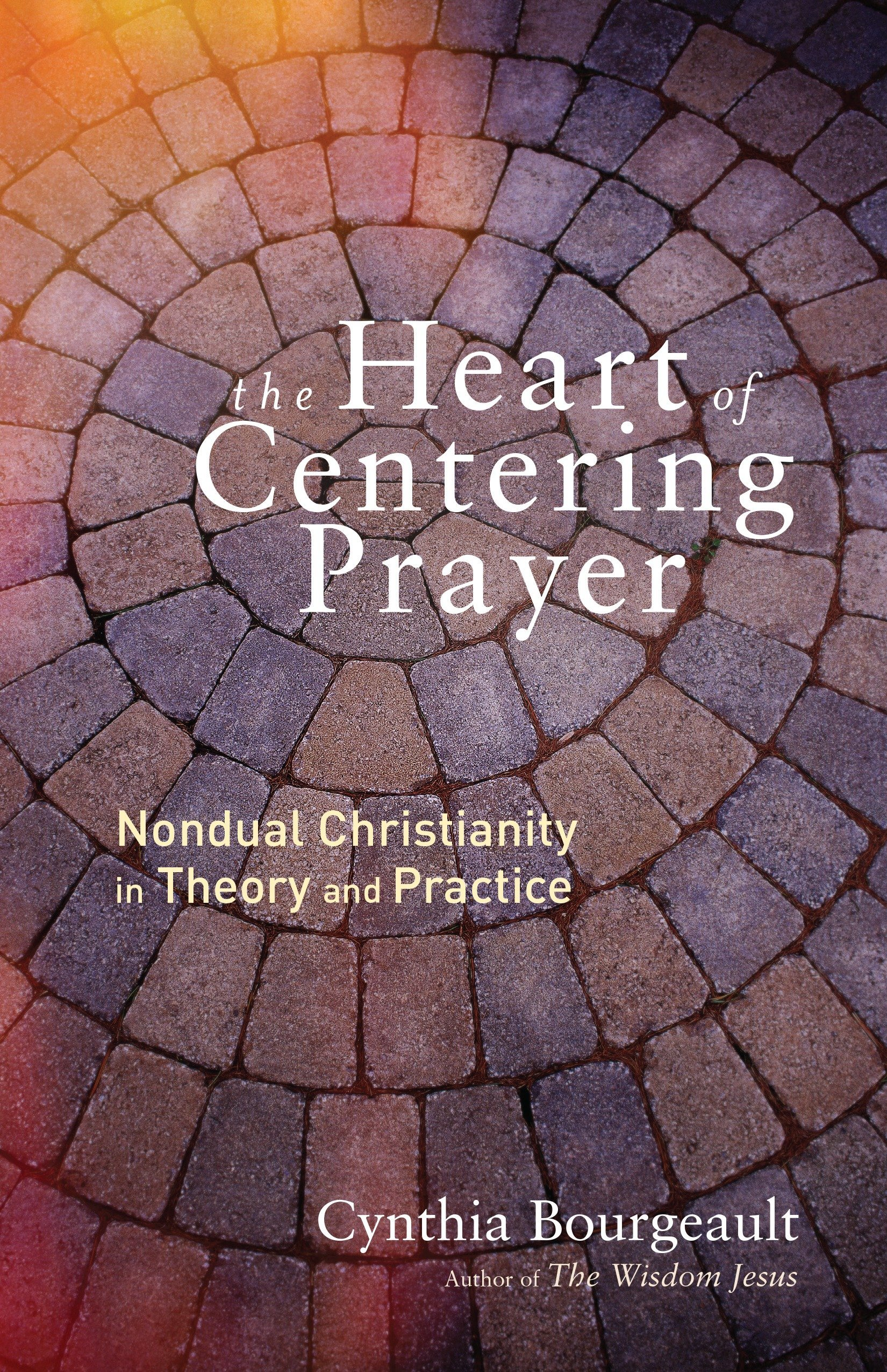 The Heart of Centering Prayer: Nondual Christianity in Theory and Practice ebook