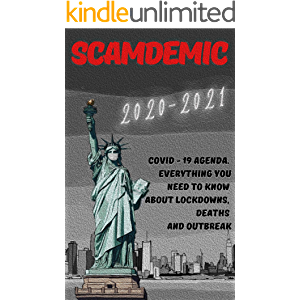 Scamdemic: 2020-2021 Covid - 19 Agenda . Everything You Need to Know about Lockdowns , Deaths and Outbreak