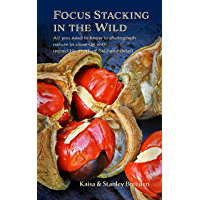 Focus Stacking in the Wild: All you need to know to photograph nature in close-up with incredible depth and detail