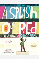 A Splash of Red: The Life and Art of Horace Pippin (Schneider Family Book Awards - Young Children's Book Winner) Hardcover