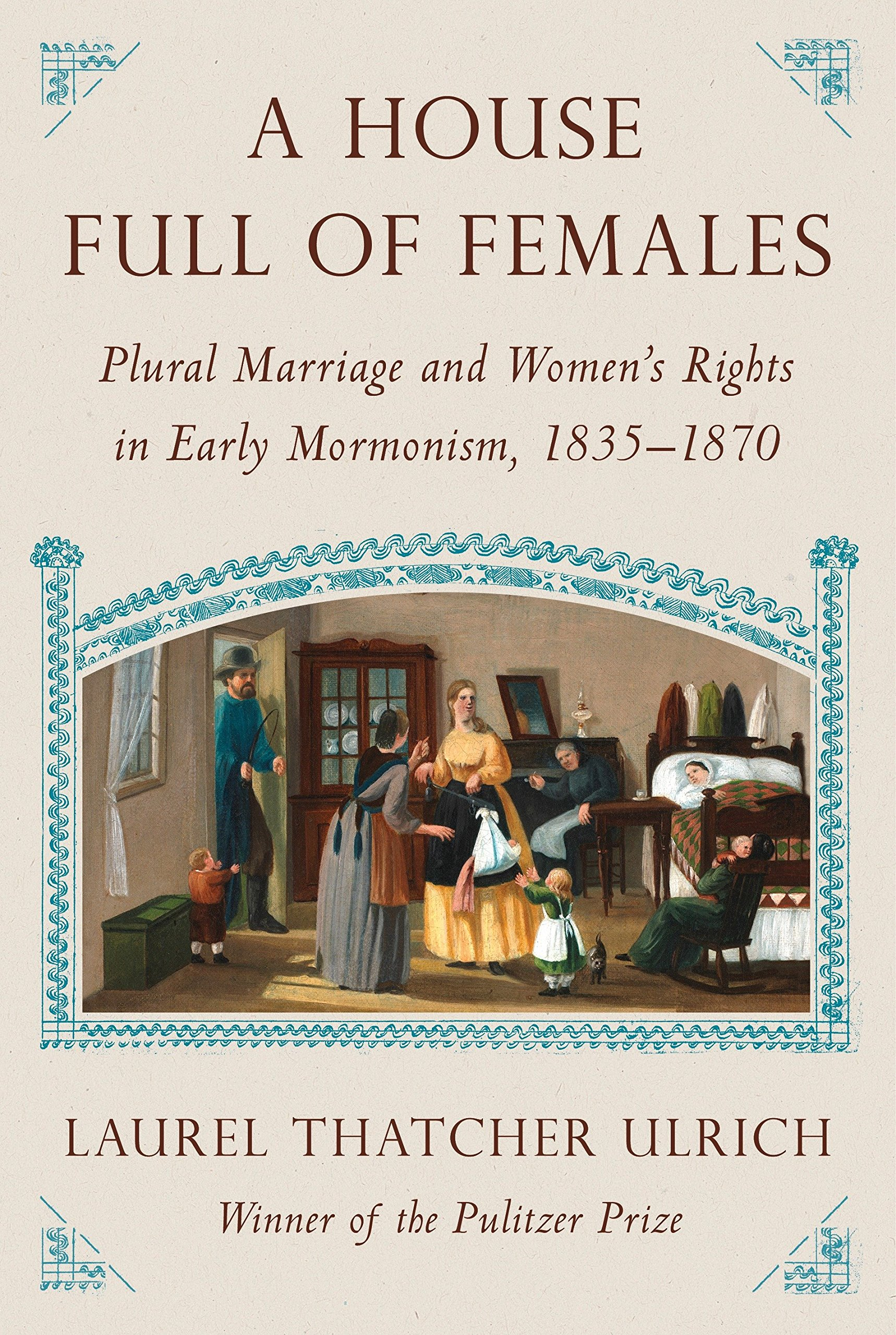 A House Full of Females: Plural Marriage and Women's Rights in Early