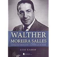 Walther Moreira Salles. O Banqueiro-Embaixador e a Construção do Brasil
