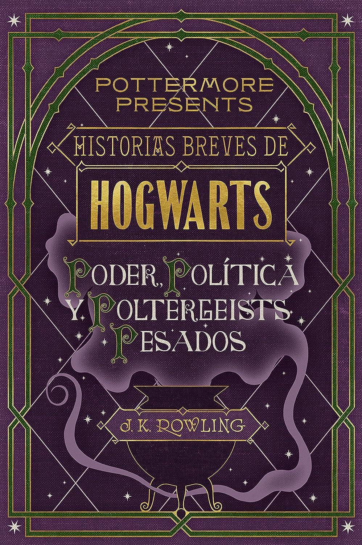 J.K. Rowling. Historias breves de Hogwarts: Poder, Política y Poltergeists  Pesados (Pottermore Presents (Español) nº 2) ...