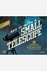 See It with a Small Telescope: 101 Cosmic Wonders Including Planets, Moons, Comets, Galaxies, Nebulae, Star Clusters and More Paperback