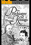 Der Psychiater des Königs: Bernhard von Gudden und seine Zeit - Tatsachenroman