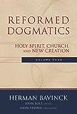 Reformed Dogmatics : Volume 4: Holy Spirit, Church, and New Creation
