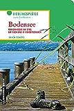 Bodensee: Für Genießer am Steg, am Tisch und in Wanderschuhen (Lieblingsplätze im GMEINER-Verlag)
